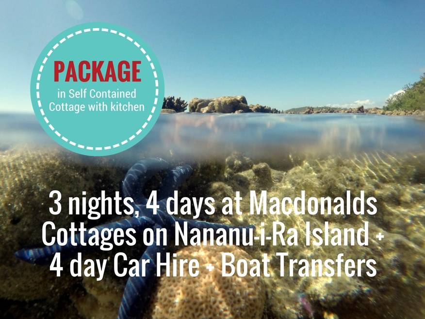 3 nights, 4 days at Macdonalds Cottages on Nananu-i-Ra Island + 4 day Car Hire + Boat Transfers