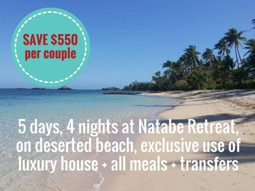 5 days, 4 nights at Natabe Retreat on deserted beach + exclusive use of luxury house + all meals + transfers in Captains Lounge, SAVE $550 per couple!